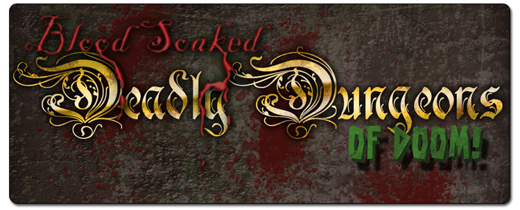 Blood Soaked Deadly Dungeons of Doom!